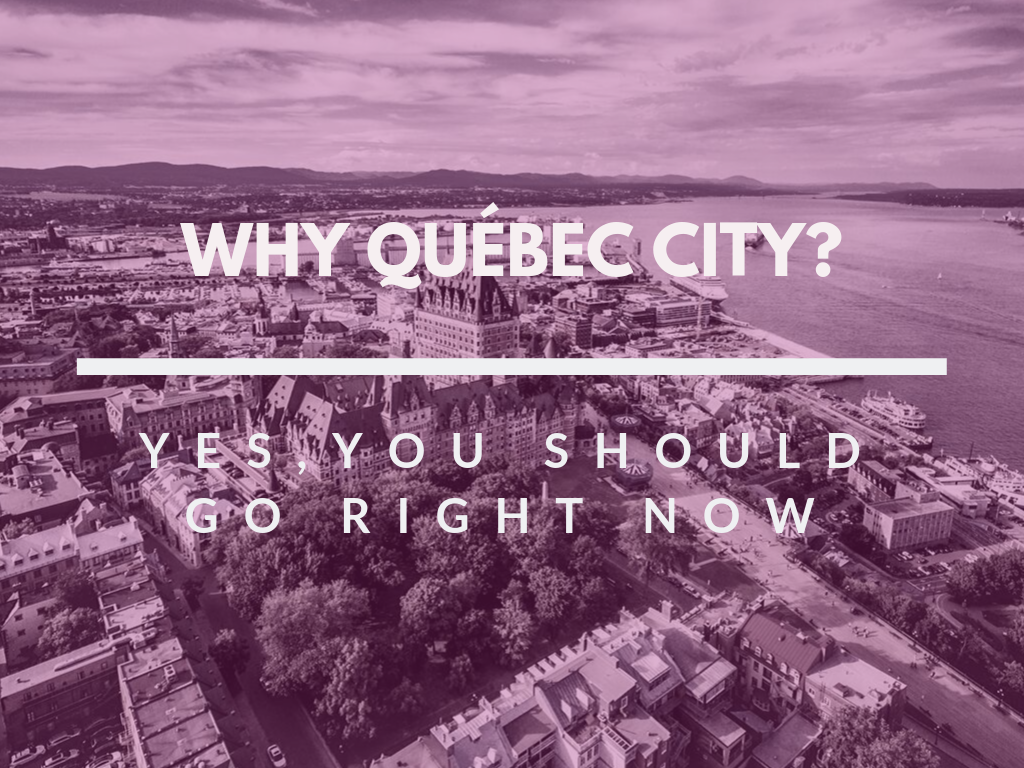 Why you should visit Québec City NOW